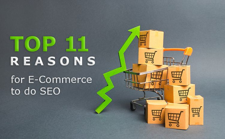Top 11 Reasons for E-commerce Websites to do SEO